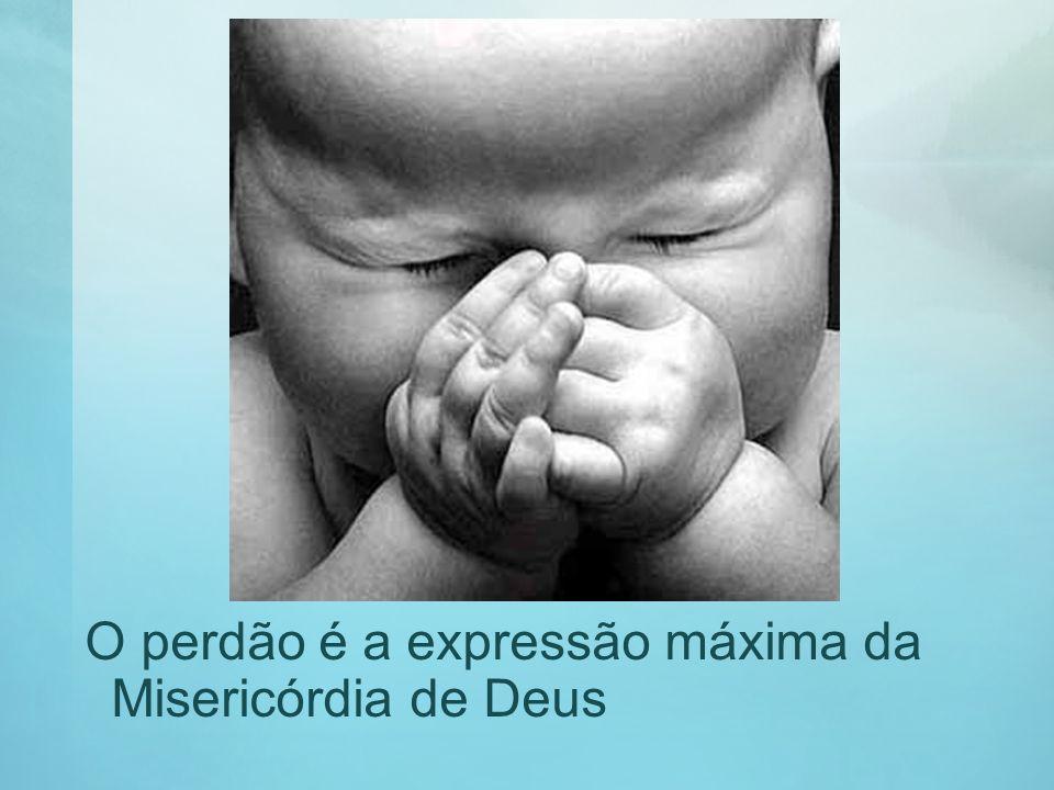 O perdão é a expressão máxima da Misericórdia de Deus
