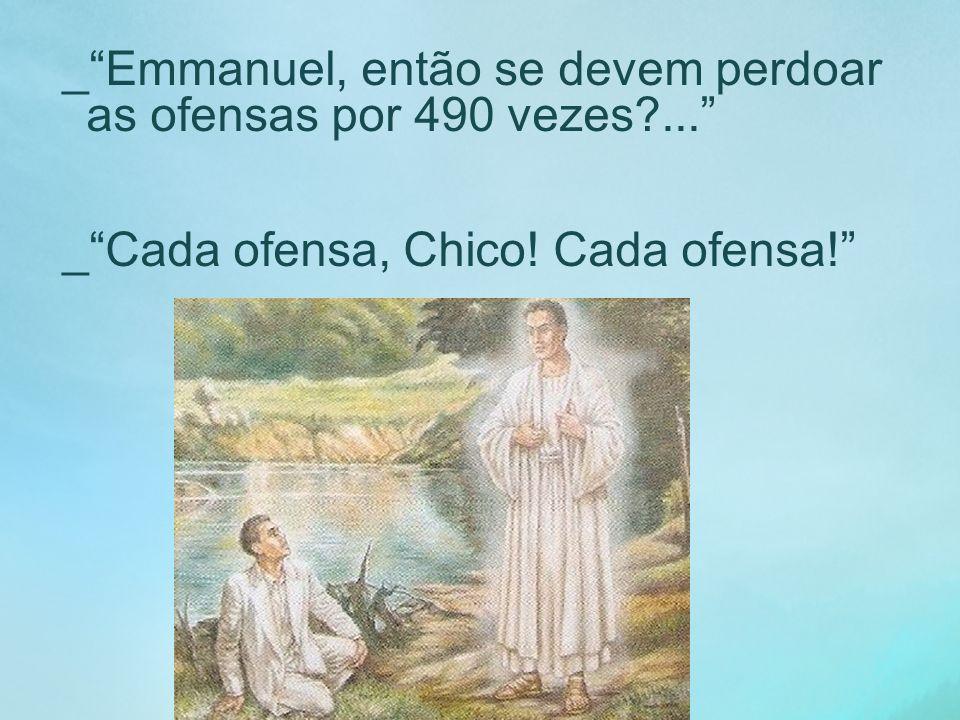 _ Emmanuel, então se devem perdoar as ofensas por 490 vezes