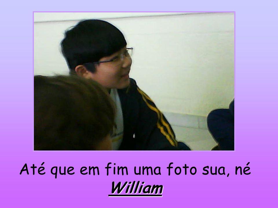 Até que em fim uma foto sua, né William