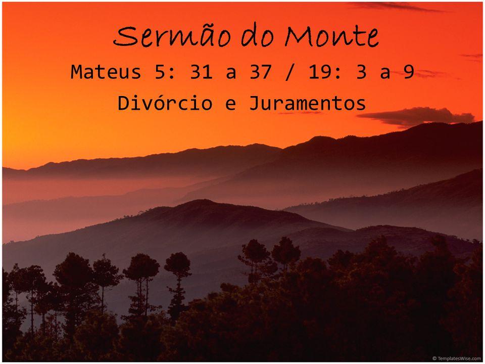 Mateus 5: 31 a 37 / 19: 3 a 9 Divórcio e Juramentos