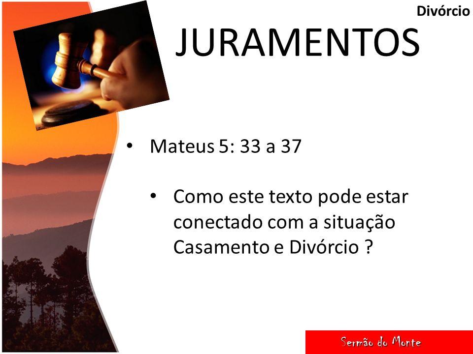 Divórcio JURAMENTOS. Mateus 5: 33 a 37. Como este texto pode estar conectado com a situação Casamento e Divórcio