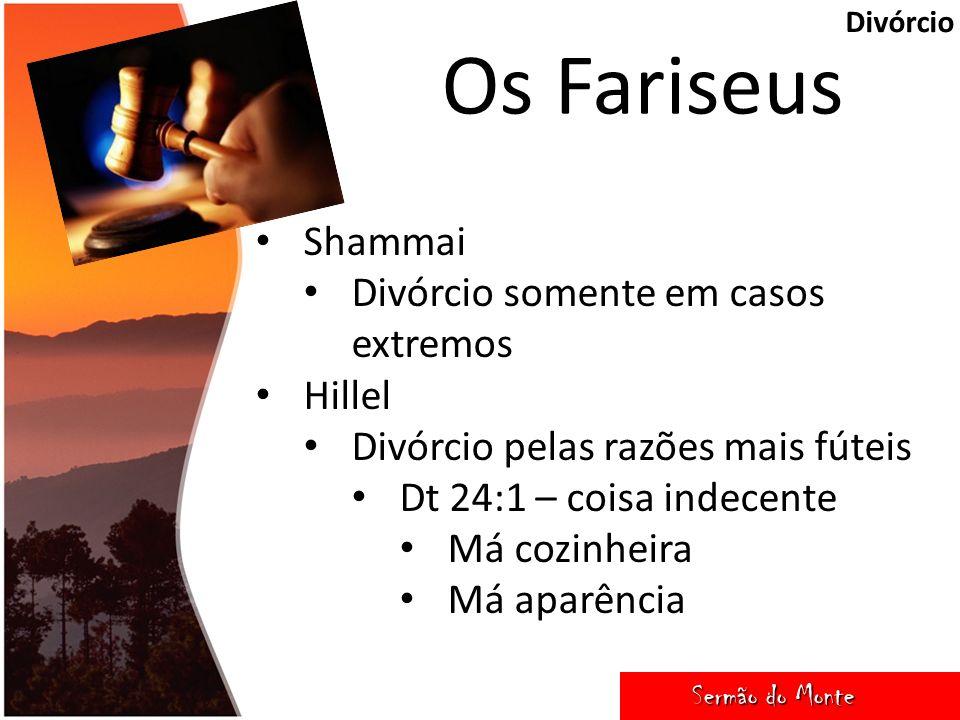 Os Fariseus Shammai Divórcio somente em casos extremos Hillel
