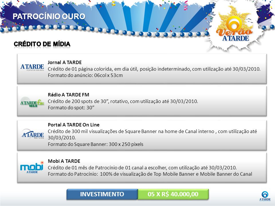 PATROCÍNIO OURO INVESTIMENTO 05 X R$ 40.000,00 Crédito de mídia