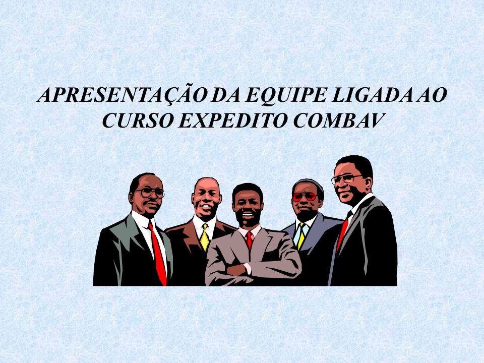 APRESENTAÇÃO DA EQUIPE LIGADA AO CURSO EXPEDITO COMBAV