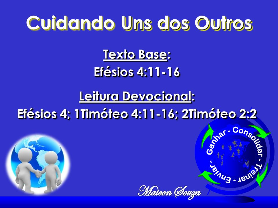 Cuidando Uns dos Outros Efésios 4; 1Timóteo 4:11-16; 2Timóteo 2:2