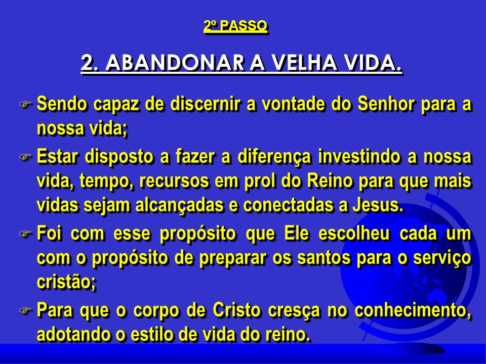 2º PASSO 2. ABANDONAR A VELHA VIDA. Sendo capaz de discernir a vontade do Senhor para a nossa vida;