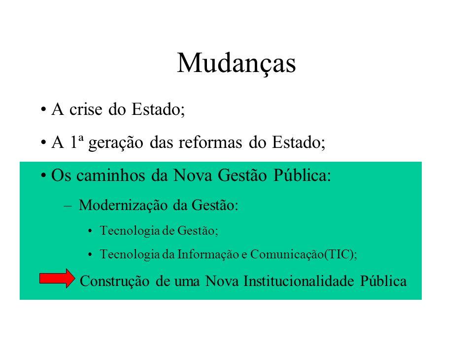 Mudanças • A crise do Estado; • A 1ª geração das reformas do Estado;