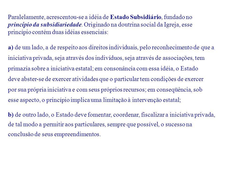 Paralelamente, acrescentou-se a idéia de Estado Subsidiário, fundado no princípio da subsidiariedade. Originado na doutrina social da Igreja, esse princípio contém duas idéias essenciais: