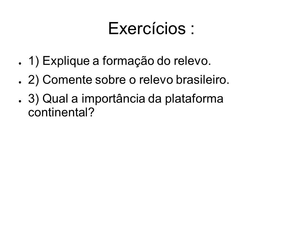 Exercícios : 1) Explique a formação do relevo.