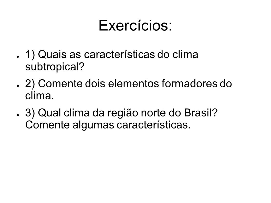 Exercícios: 1) Quais as características do clima subtropical