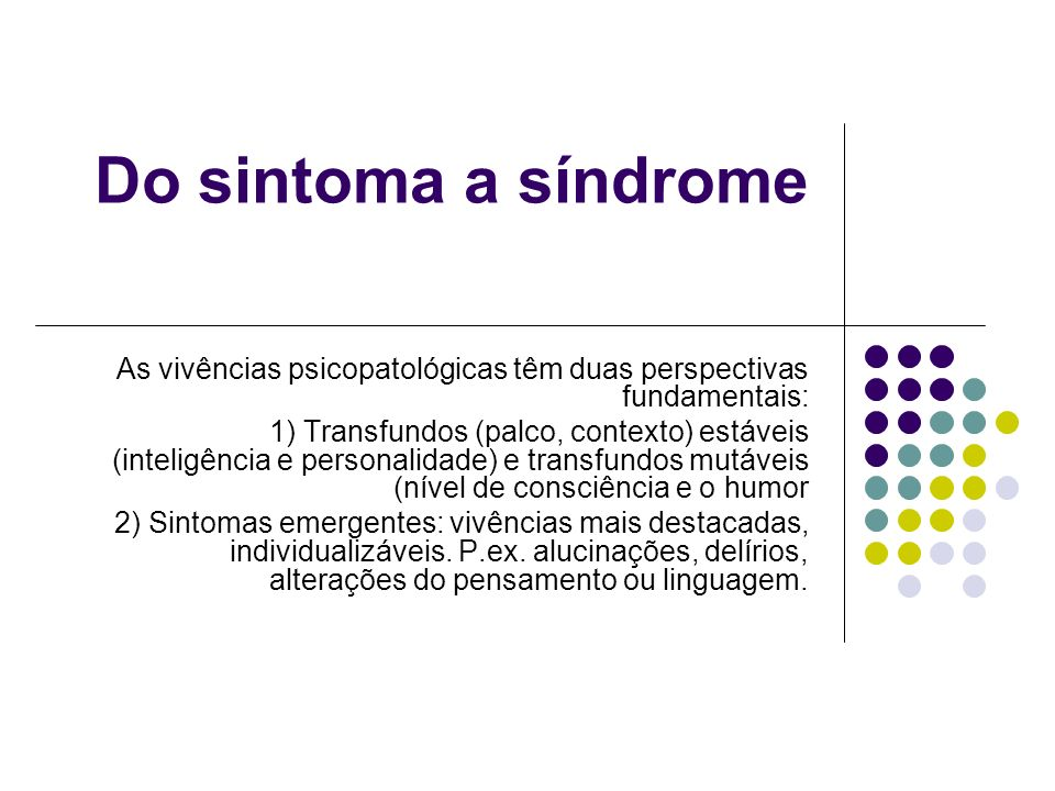 Do sintoma a síndrome As vivências psicopatológicas têm duas perspectivas fundamentais: