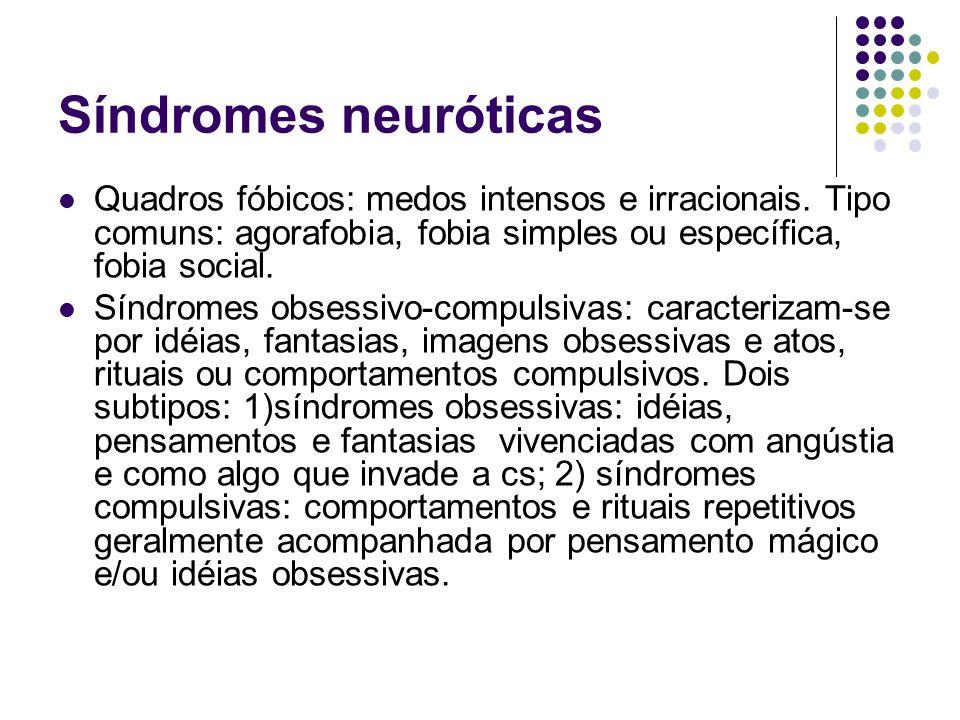 Síndromes neuróticas Quadros fóbicos: medos intensos e irracionais. Tipo comuns: agorafobia, fobia simples ou específica, fobia social.