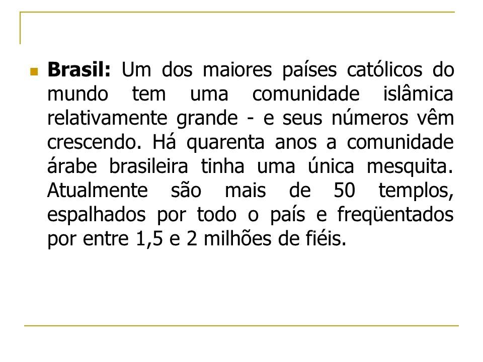 Brasil: Um dos maiores países católicos do mundo tem uma comunidade islâmica relativamente grande - e seus números vêm crescendo.