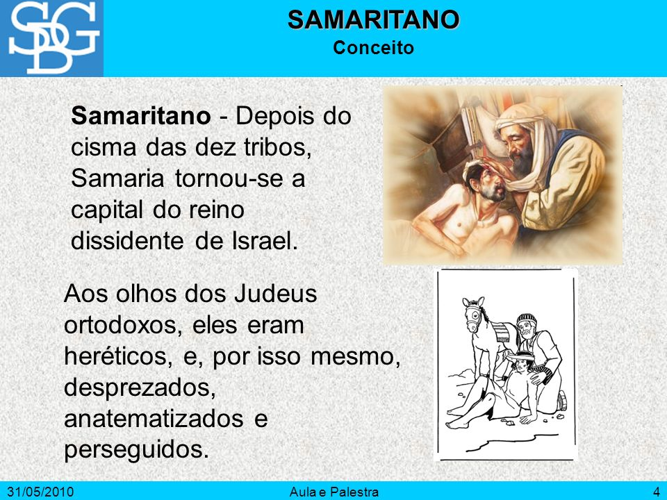 SAMARITANO Conceito. Samaritano - Depois do cisma das dez tribos, Samaria tornou-se a capital do reino dissidente de Israel.