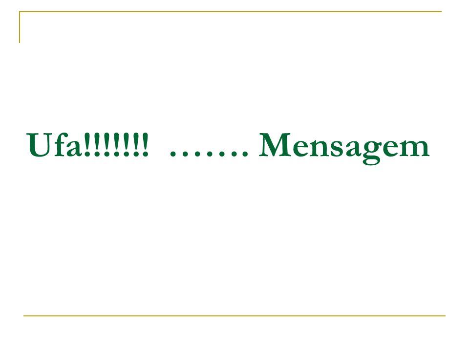 Ufa!!!!!!! ……. Mensagem