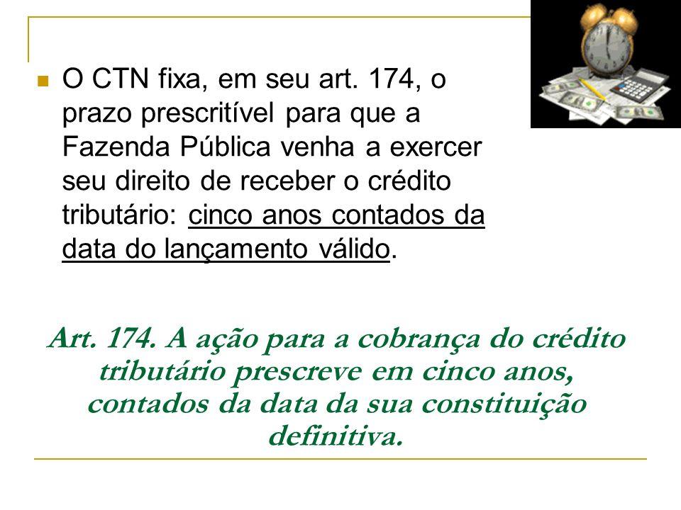 O CTN fixa, em seu art. 174, o prazo prescritível para que a Fazenda Pública venha a exercer seu direito de receber o crédito tributário: cinco anos contados da data do lançamento válido.