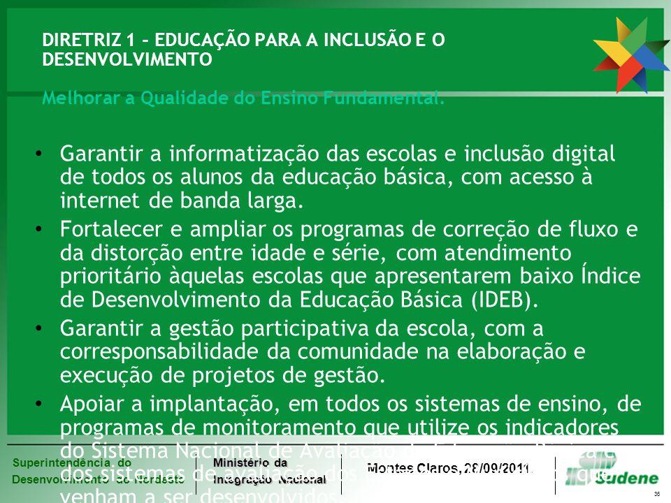 DIRETRIZ 1 - EDUCAÇÃO PARA A INCLUSÃO E O DESENVOLVIMENTO Melhorar a Qualidade do Ensino Fundamental.