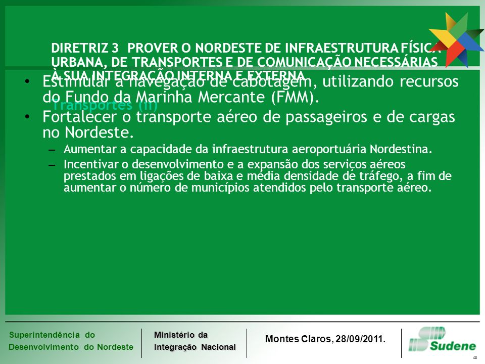 Fortalecer o transporte aéreo de passageiros e de cargas no Nordeste.