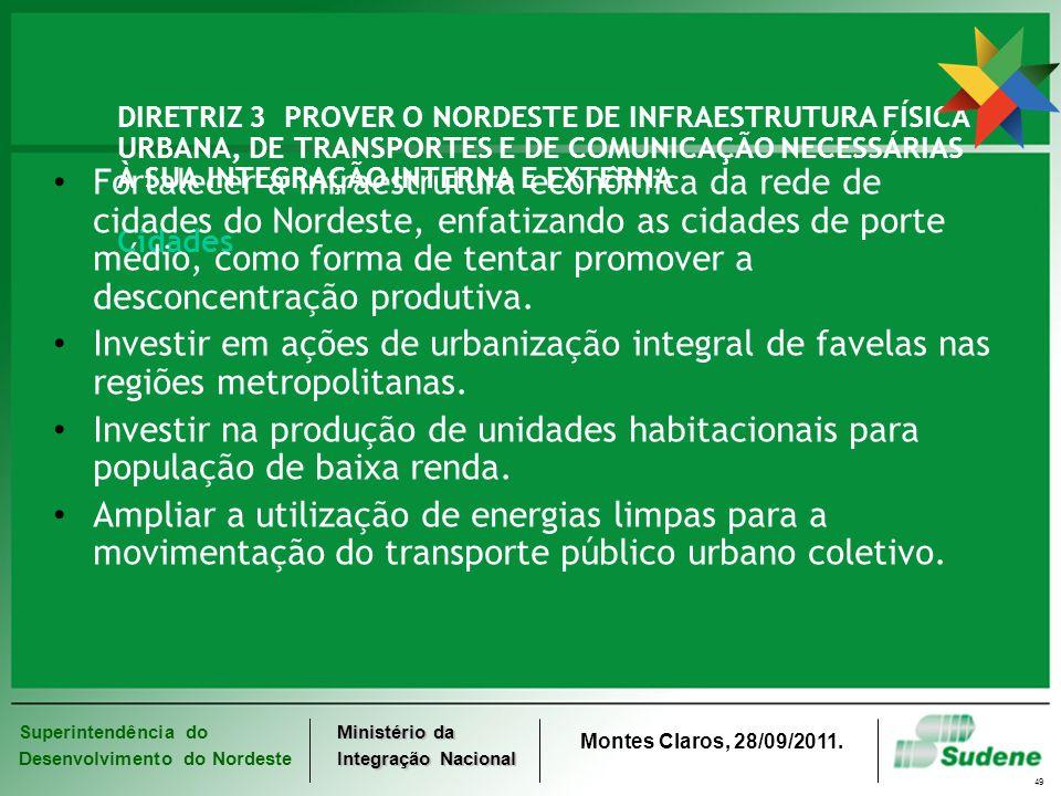 DIRETRIZ 3 PROVER O NORDESTE DE INFRAESTRUTURA FÍSICA URBANA, DE TRANSPORTES E DE COMUNICAÇÃO NECESSÁRIAS À SUA INTEGRAÇÃO INTERNA E EXTERNA Cidades