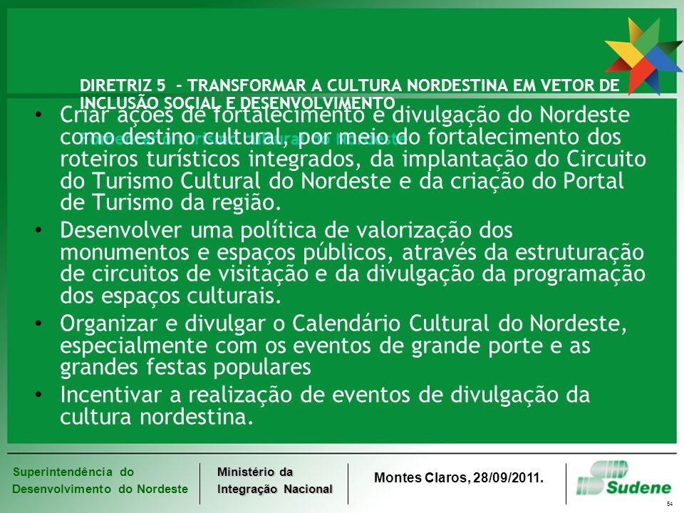 DIRETRIZ 5 - TRANSFORMAR A CULTURA NORDESTINA EM VETOR DE INCLUSÃO SOCIAL E DESENVOLVIMENTO Fomentar o turismo cultural do Nordeste