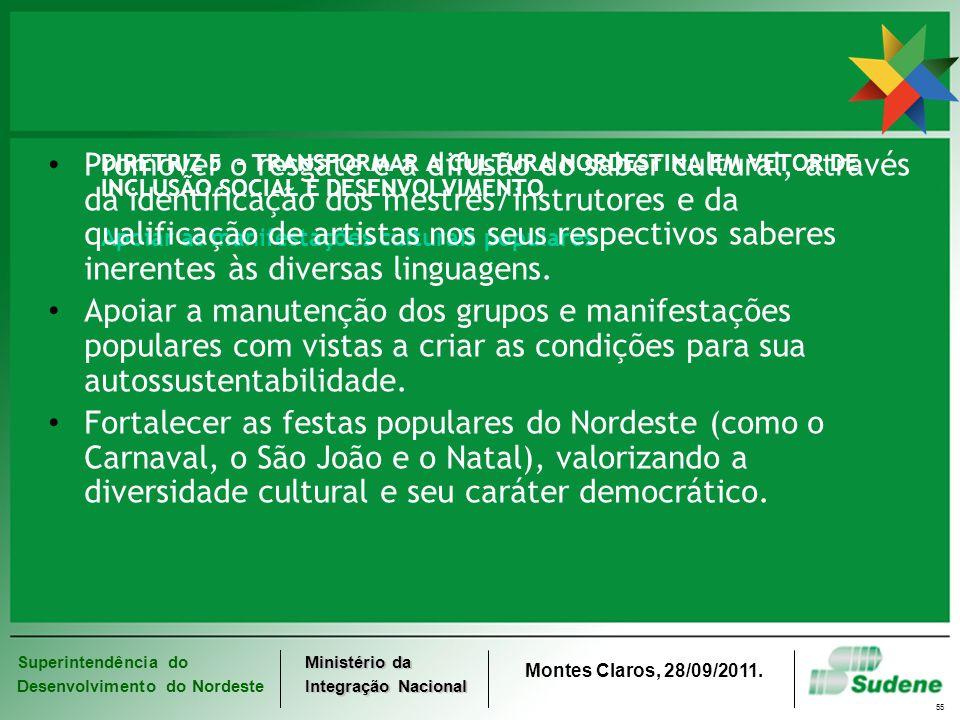 DIRETRIZ 5 - TRANSFORMAR A CULTURA NORDESTINA EM VETOR DE INCLUSÃO SOCIAL E DESENVOLVIMENTO Apoiar as manifestações culturais populares
