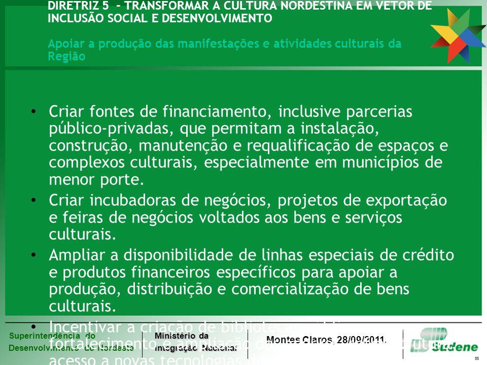 DIRETRIZ 5 - TRANSFORMAR A CULTURA NORDESTINA EM VETOR DE INCLUSÃO SOCIAL E DESENVOLVIMENTO Apoiar a produção das manifestações e atividades culturais da Região