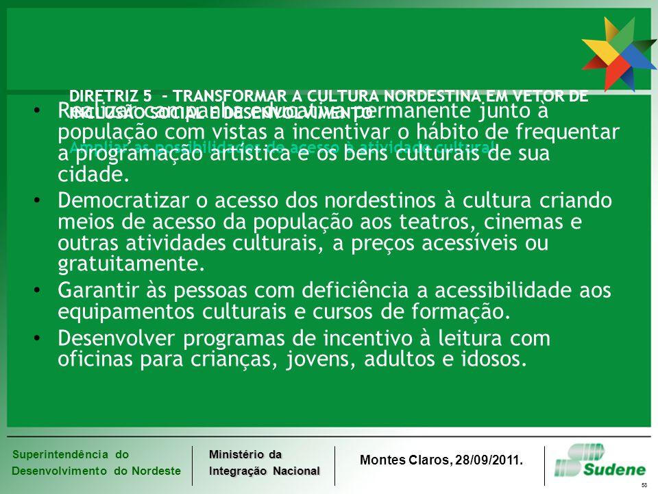 DIRETRIZ 5 - TRANSFORMAR A CULTURA NORDESTINA EM VETOR DE INCLUSÃO SOCIAL E DESENVOLVIMENTO Ampliar as possibilidades de acesso à atividade cultural