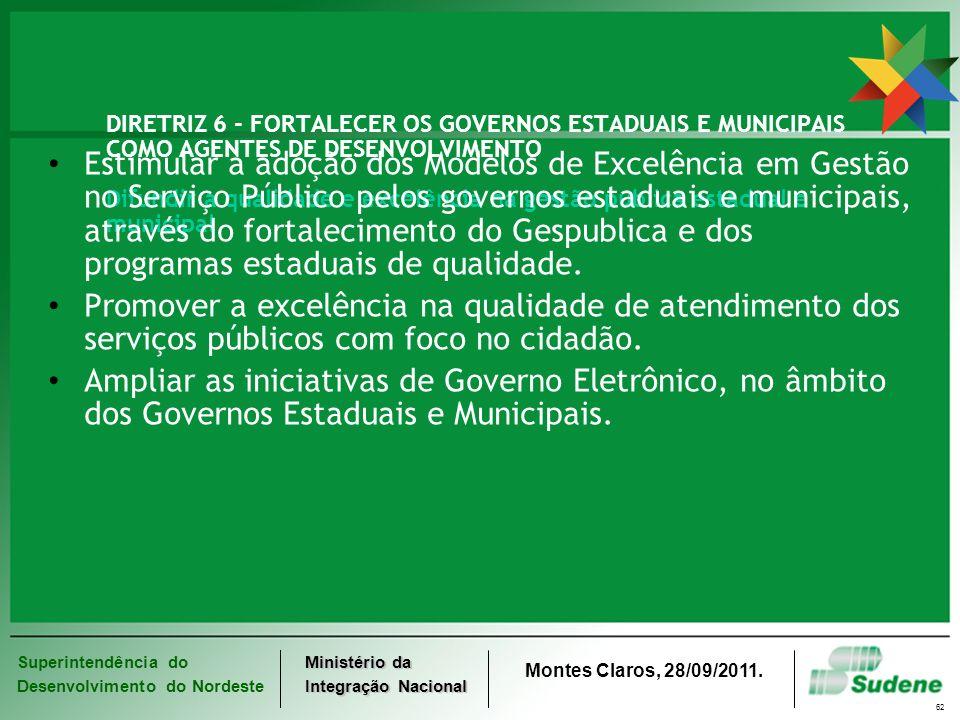 DIRETRIZ 6 - FORTALECER OS GOVERNOS ESTADUAIS E MUNICIPAIS COMO AGENTES DE DESENVOLVIMENTO Difundir a qualidade e excelência na gestão pública estadual e municipal