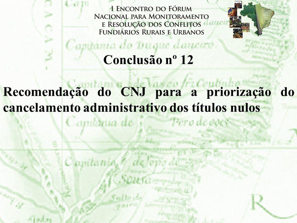 Conclusão nº 12Recomendação do CNJ para a priorização do cancelamento administrativo dos títulos nulos.