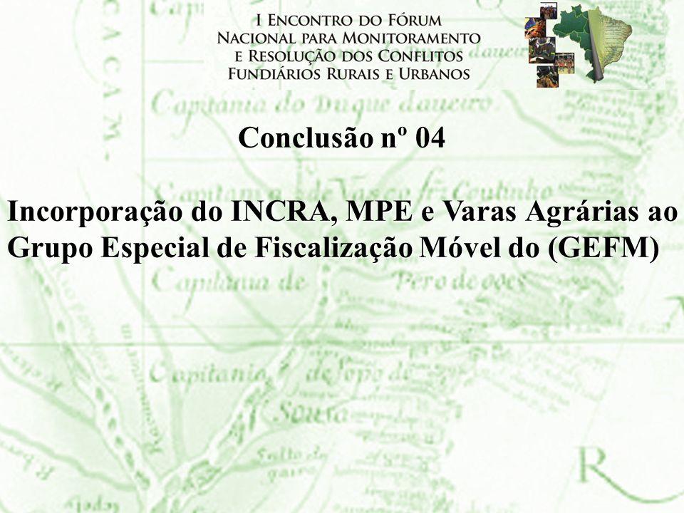 Conclusão nº 04Incorporação do INCRA, MPE e Varas Agrárias ao Grupo Especial de Fiscalização Móvel do (GEFM)