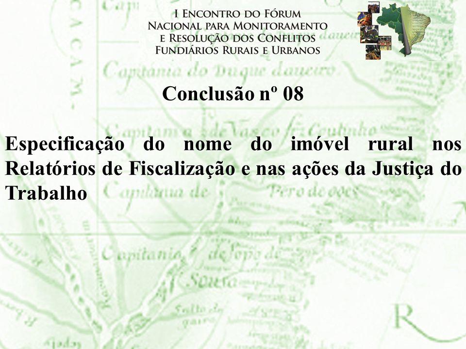 Conclusão nº 08 Especificação do nome do imóvel rural nos Relatórios de Fiscalização e nas ações da Justiça do Trabalho.