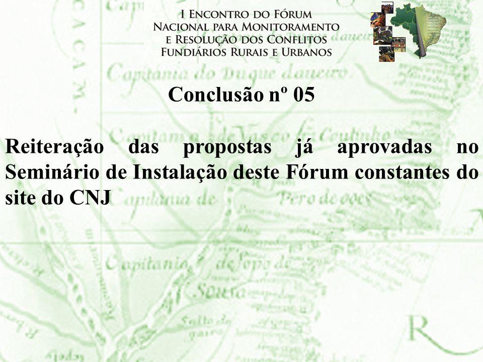 Conclusão nº 05Reiteração das propostas já aprovadas no Seminário de Instalação deste Fórum constantes do site do CNJ.