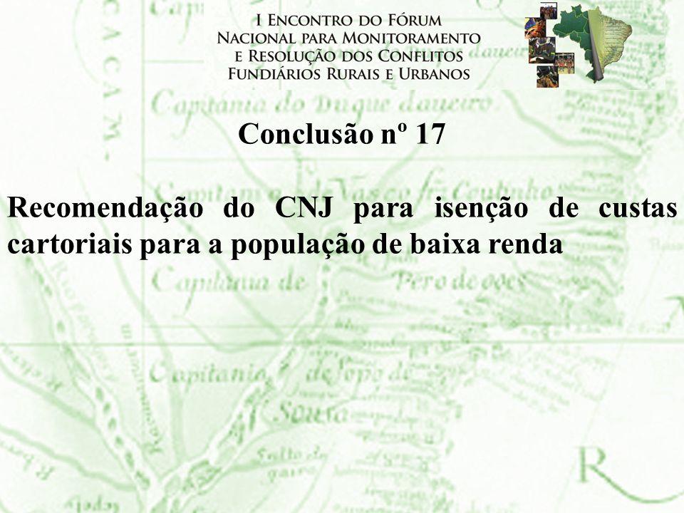 Conclusão nº 17 Recomendação do CNJ para isenção de custas cartoriais para a população de baixa renda.