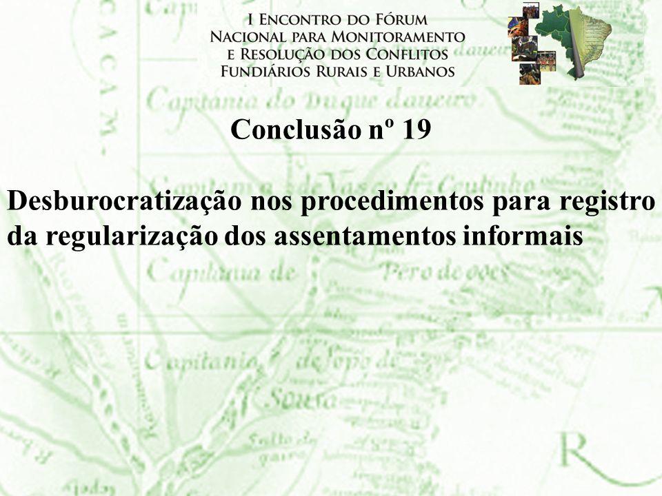 Conclusão nº 19Desburocratização nos procedimentos para registro da regularização dos assentamentos informais.