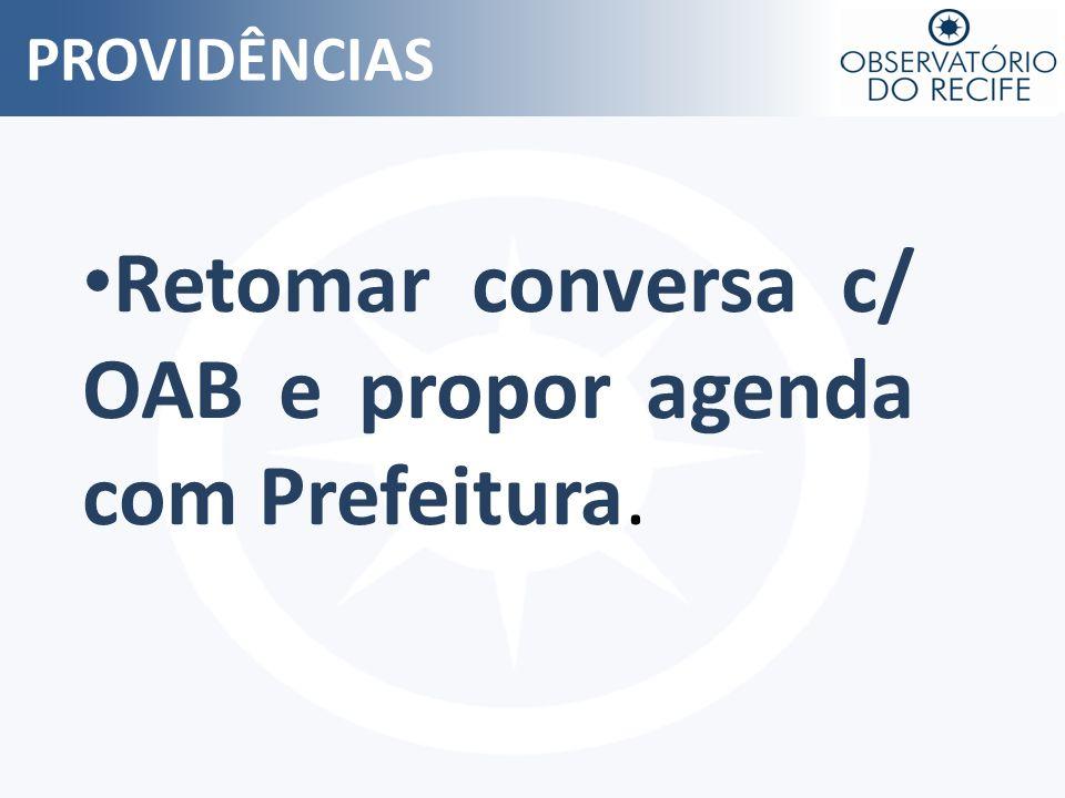 Retomar conversa c/ OAB e propor agenda com Prefeitura.