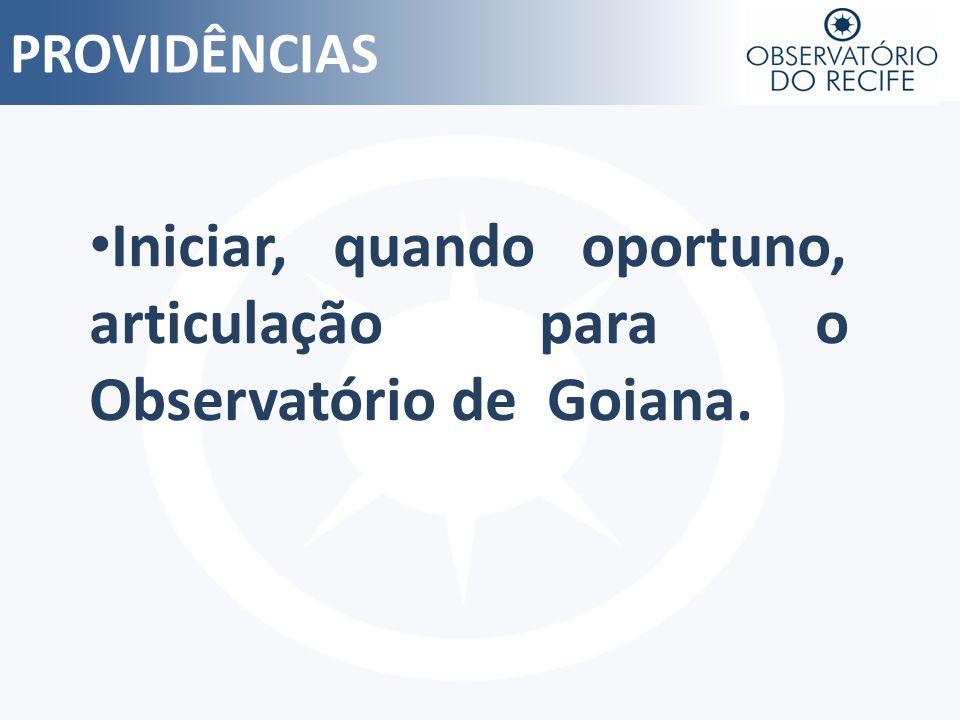 Iniciar, quando oportuno, articulação para o Observatório de Goiana.