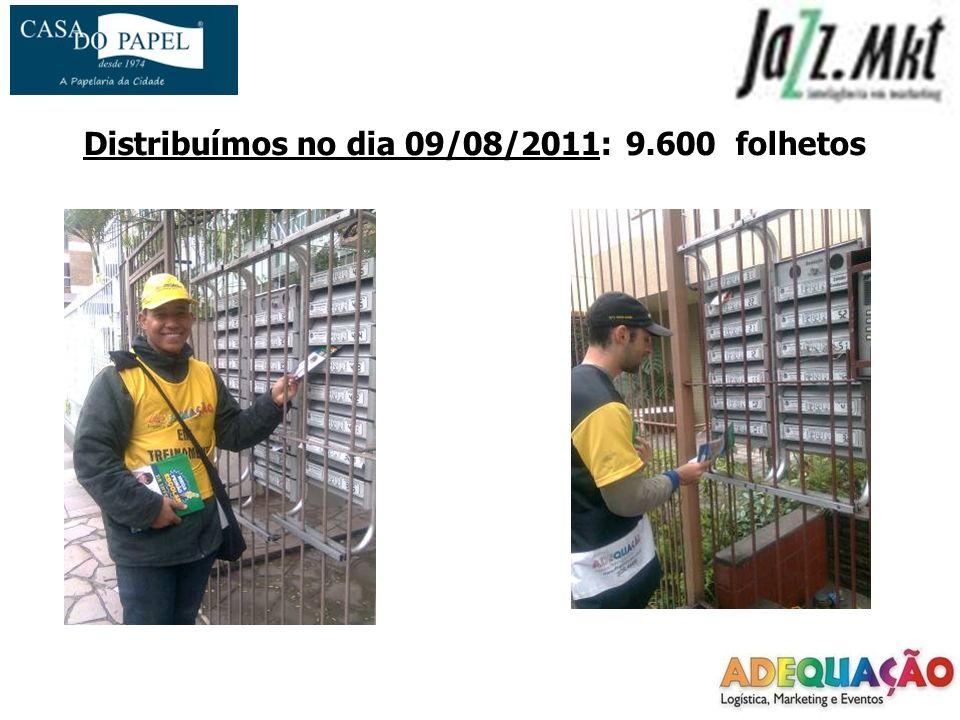 Distribuímos no dia 09/08/2011: 9.600 folhetos