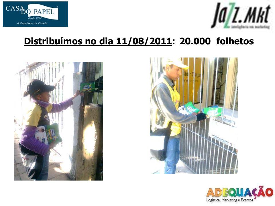 Distribuímos no dia 11/08/2011: 20.000 folhetos
