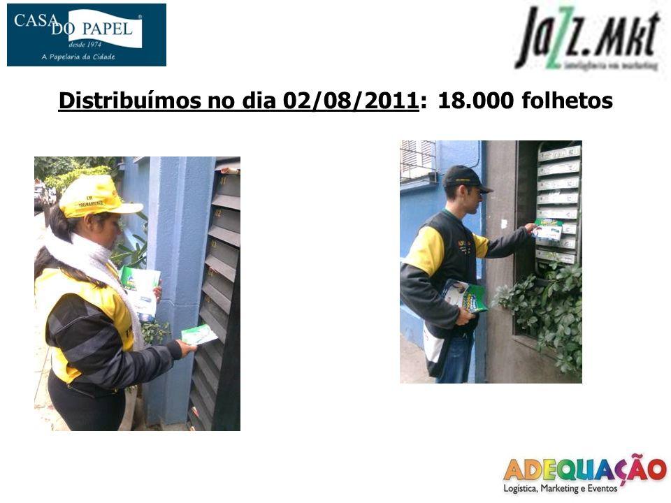 Distribuímos no dia 02/08/2011: 18.000 folhetos
