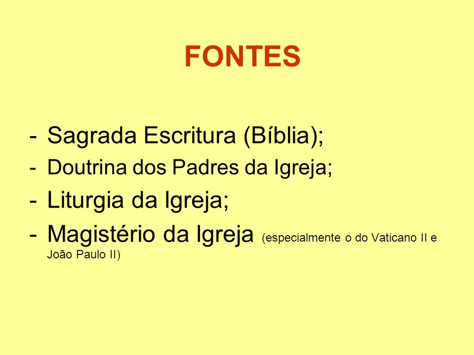 FONTES Sagrada Escritura (Bíblia); Liturgia da Igreja;