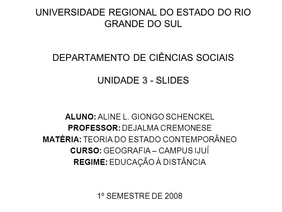 UNIVERSIDADE REGIONAL DO ESTADO DO RIO GRANDE DO SUL DEPARTAMENTO DE CIÊNCIAS SOCIAIS UNIDADE 3 - SLIDES