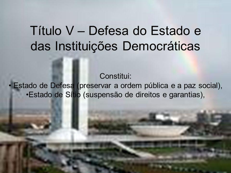 Título V – Defesa do Estado e das Instituições Democráticas