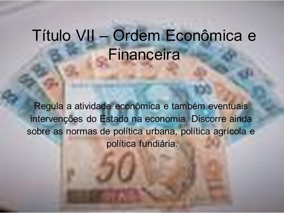 Título VII – Ordem Econômica e Financeira