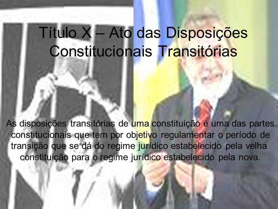 Título X – Ato das Disposições Constitucionais Transitórias