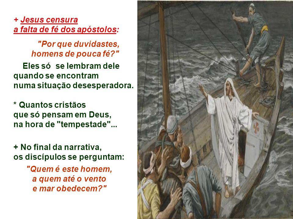 + Jesus censura a falta de fé dos apóstolos: Por que duvidastes, homens de pouca fé Eles só se lembram dele.