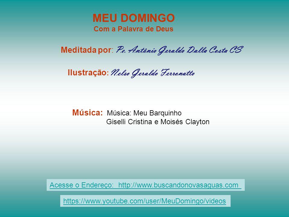 MEU DOMINGO Meditada por: Pe. Antônio Geraldo Dalla Costa CS