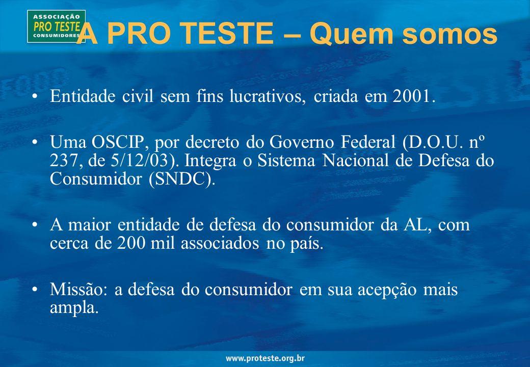 A PRO TESTE – Quem somosEntidade civil sem fins lucrativos, criada em 2001.