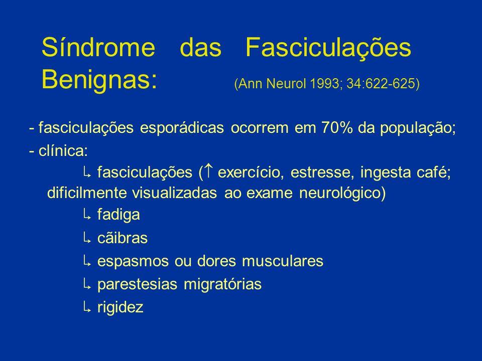 Síndrome das Fasciculações Benignas: (Ann Neurol 1993; 34:622-625)