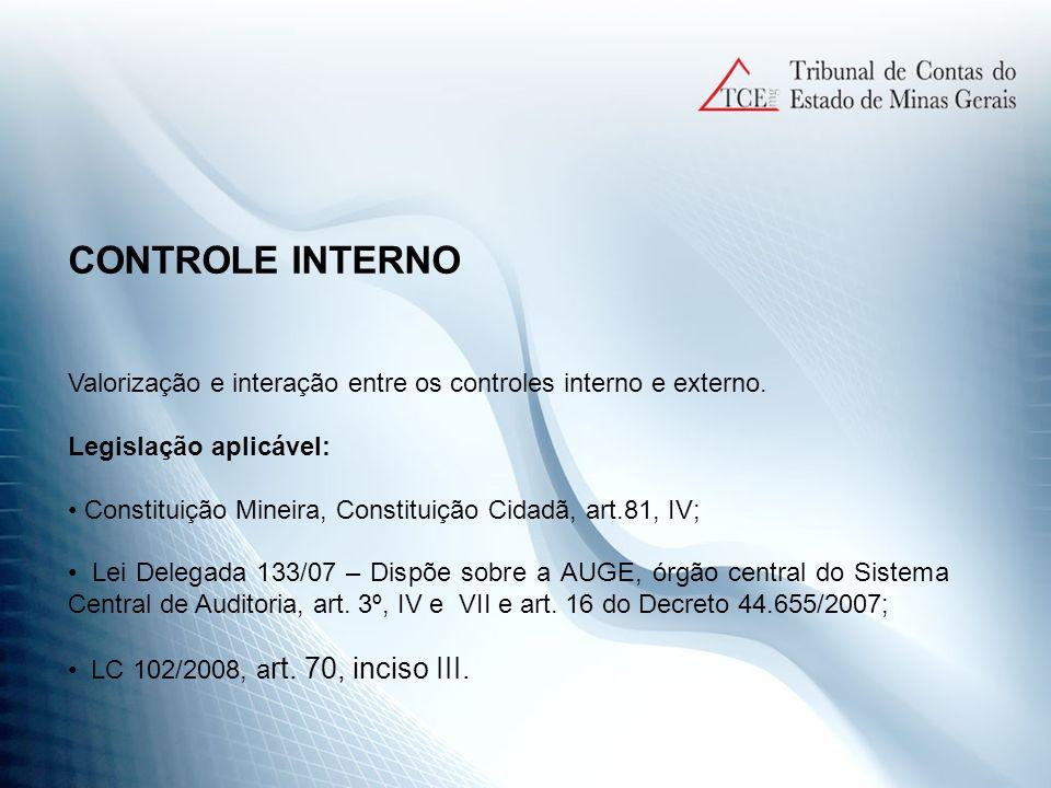 CONTROLE INTERNO Valorização e interação entre os controles interno e externo. Legislação aplicável: