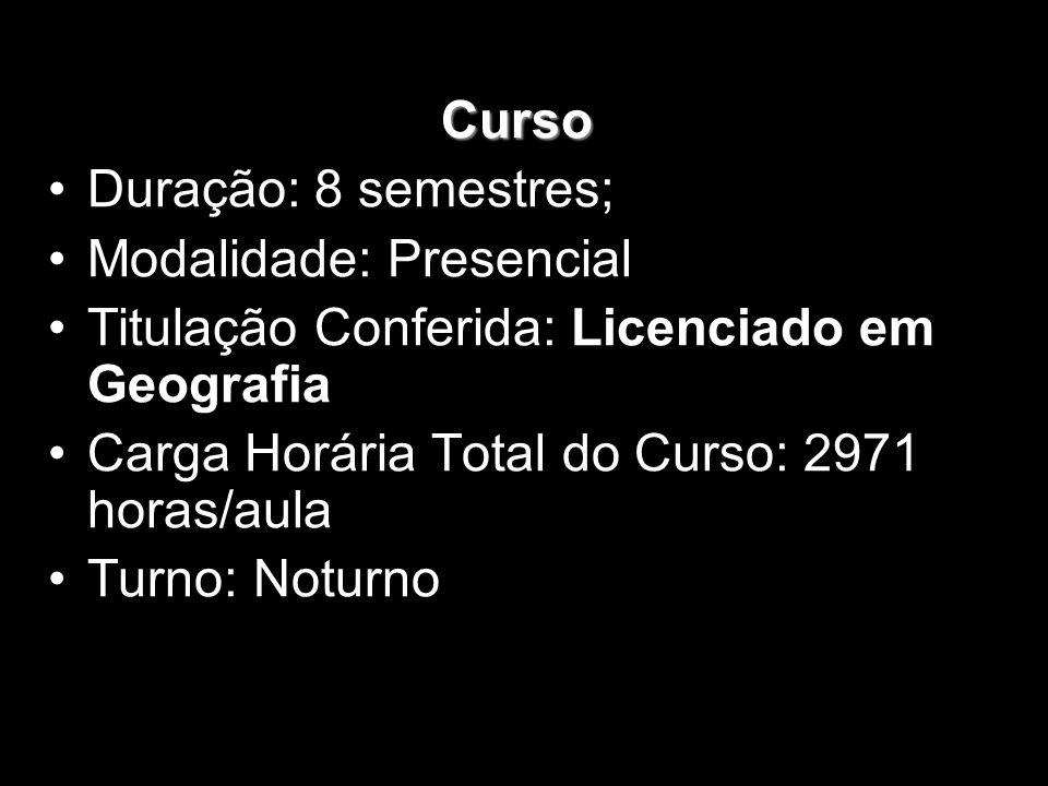 CursoDuração: 8 semestres; Modalidade: Presencial. Titulação Conferida: Licenciado em Geografia. Carga Horária Total do Curso: 2971 horas/aula.